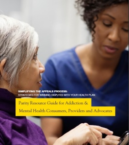 Parity Resource Guide for Addiction & Mental Health Consumers, Providers and Advocates